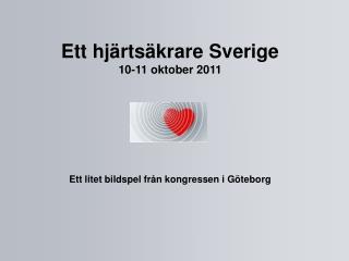 Ett hjärtsäkrare Sverige 10-11 oktober 2011 Ett litet bildspel från kongressen i Göteborg
