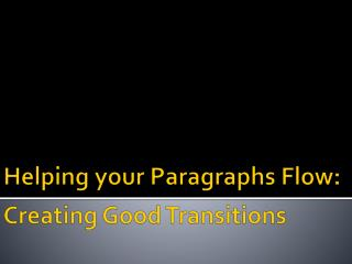 Helping your Paragraphs Flow: Creating Good Transitions