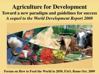 Forum on How to Feed the World in 2050, FAO, Rome Oct. 2009