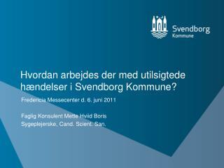 Hvordan arbejdes der med utilsigtede hændelser i Svendborg Kommune?