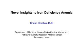 Novel Insights to Iron Deficiency Anemia Chaim Hershko M.D.