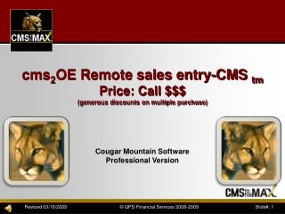 cms 2 OE Remote sales entry-CMS  tm Price: Call $$$ (generous discounts on multiple purchase)