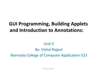 GUI Programming, Building Applets and Introduction to Annotations: