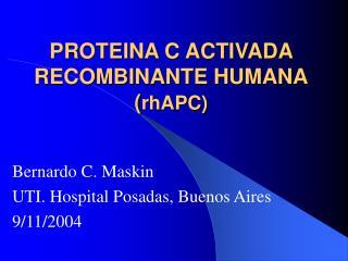 PROTEINA C ACTIVADA RECOMBINANTE HUMANA ( rhAPC)
