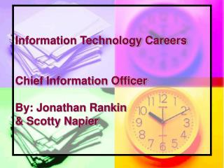 Information Technology Careers Chief Information Officer By: Jonathan Rankin  & Scotty Napier