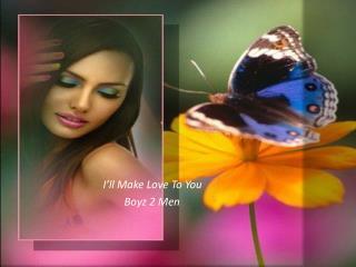 I'll Make Love To You          Boyz 2 Men