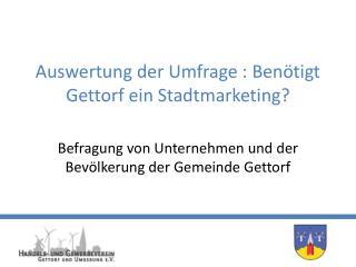 Auswertung der Umfrage : Benötigt Gettorf ein Stadtmarketing?