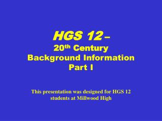 HGS 12  –  20 th  Century  Background Information  Part I