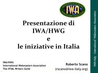 Presentazione di  IWA/HWG  e  le iniziative in Italia
