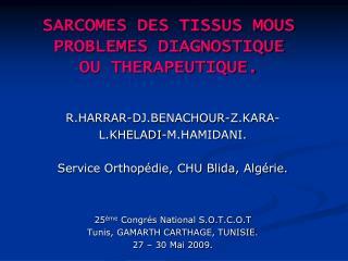 SARCOMES DES TISSUS MOUS PROBLEMES DIAGNOSTIQUE  OU THERAPEUTIQUE.
