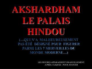 AKSHARDHAM LE PALAIS  HINDOU