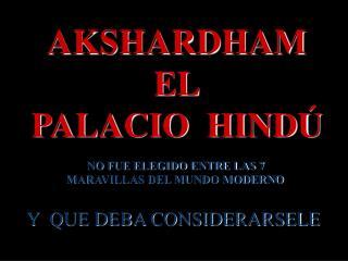 AKSHARDHAM EL PALACIO  HINDÚ