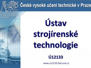 Ústav  strojírenské technologie Ú12133 u12133.fsid.cvut.cz
