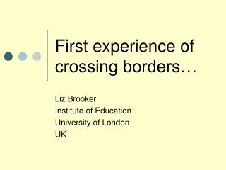 First experience of crossing borders�