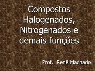 Compostos Halogenados, Nitrogenados e demais funções