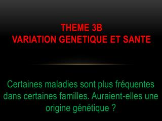 THEME 3B variation  genetique  et sante
