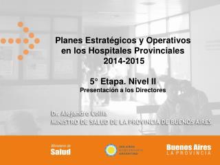 Planes Estrat�gicos y Operativos   en los Hospitales Provinciales  2014-2015 5� Etapa. Nivel II