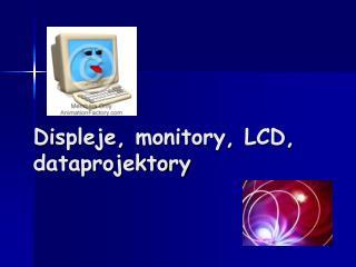 Displeje, monitory, LCD, dataprojektory