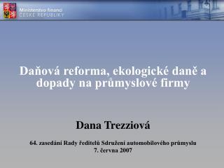 Daňová reforma, ekologické daně a dopady na průmyslové firmy Dana Trezziová