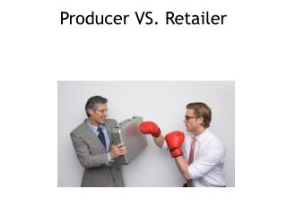 Producer VS. Retailer