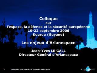 Colloque sur  l'espace, la défense et la sécurité européenne 19-22 septembre 2006 Kourou (Guyane)