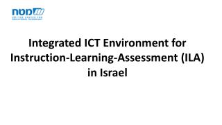Integrated ICT Environment for  Instruction-Learning-Assessment (ILA)  in  Israel