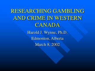 RESEARCHING GAMBLING AND CRIME IN WESTERN CANADA