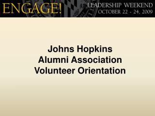 Johns Hopkins  Alumni Association  Volunteer Orientation