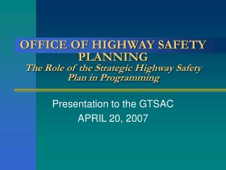 OFFICE OF HIGHWAY SAFETY PLANNING The Role of the Strategic Highway Safety Plan in Programming