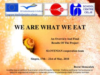 WE ARE WHAT WE EAT An Overview And Final Results Of The Project SLOVENIAN cooperation team