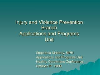 Injury and Violence Prevention Branch Applications and Programs Unit