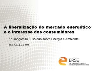 A liberalização do mercado energético e o interesse dos consumidores