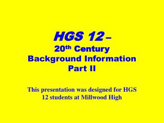 HGS 12  –  20 th  Century  Background Information  Part II
