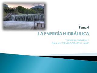 Tema 4 LA ENERGÍA HIDRÁULICA