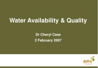 Water Availability & Quality Dr Cheryl Case 2 February 2007