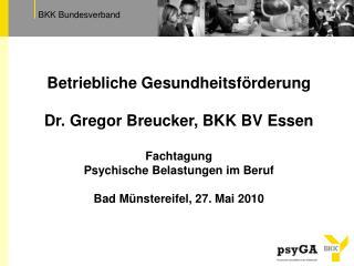 Betriebliche Gesundheitsförderung Dr. Gregor Breucker, BKK BV Essen Fachtagung