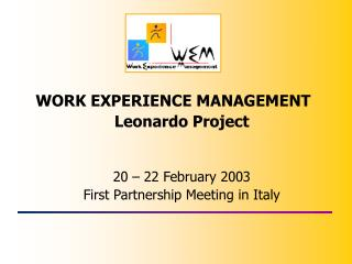 WORK EXPERIENCE MANAGEMENT Leonardo Project 20 – 22 February 2003