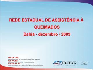 REDE ESTADUAL DE ASSISTÊNCIA À  QUEIMADOS Bahia - dezembro / 2009