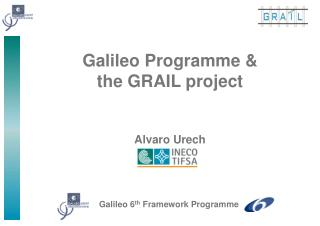 Galileo Programme & the GRAIL project Alvaro Urech