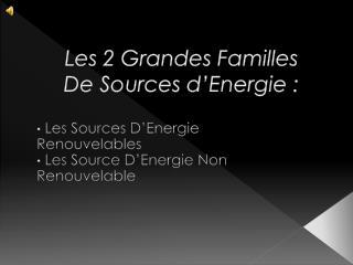 Les 2 Grandes Familles  De Sources d�Energie :