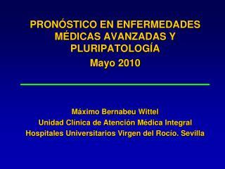 PRONÓSTICO EN ENFERMEDADES MÉDICAS AVANZADAS Y PLURIPATOLOGÍA Mayo 2010
