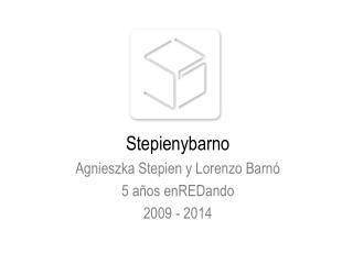 Stepienybarno Agnieszka Stepien y Lorenzo Barnó  5 años enREDando 2009 - 2014