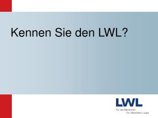 Kennen Sie den LWL?