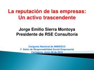 La reputación de las empresas: Un activo trascendente Jorge Emilio Sierra Montoya