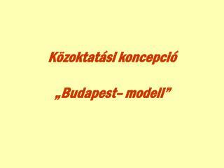"""Közoktatási koncepció """"Budapest– modell"""""""