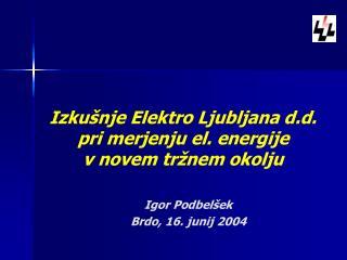Izkušnje Elektro Ljubljana d.d.  pri merjenju el. energije  v novem tržnem okolju