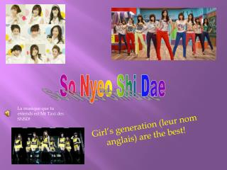 Girl's generation (leur nom anglais) are the best!