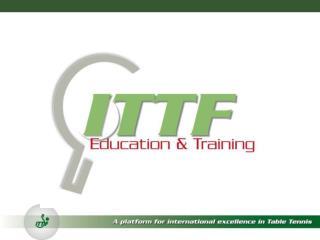 ITTF ED & TRAINING  Overall Mission statement