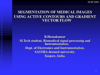 SEGMENTATION OF MEDICAL IMAGES  USING ACTIVE CONTOURS AND GRADIENT VECTOR FLOW B.Hemakumar