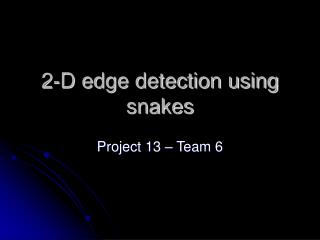 2-D edge detection using snakes